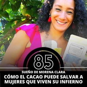 DÍA 85. MORENA CLARA. LA MAGIA DEL CACAO PARA SALVAR VIDAS.